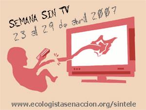 23-29 abril 2007: Ecologistas en Acción propone una semana sin televisión.